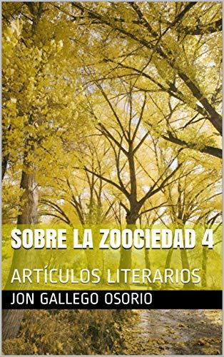 SOBRE LA ZOOCIEDAD 4: ARTÍCULOS LITERARIOS por JON GALLEGO OSORIO