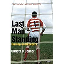 Last Man Standing: Hurling Goalkeepers (English Edition)