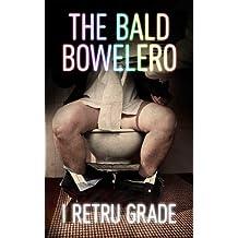 The Bald Bowelero (I Retru Grade trilogy Book 1)