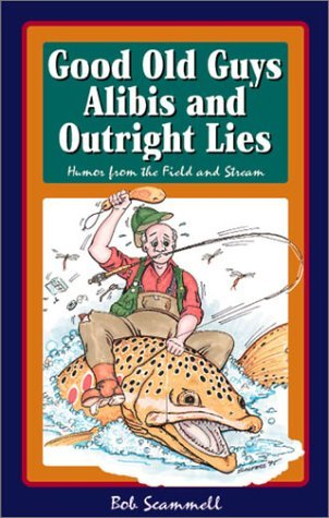 Good Old Guys, Alibis and Outright Lies by Bob Scammell (1996-01-01)