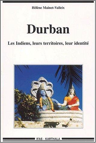 Durban : Les Indiens - Leurs territoires - Leur identité par Hélène Mainet-Valleix