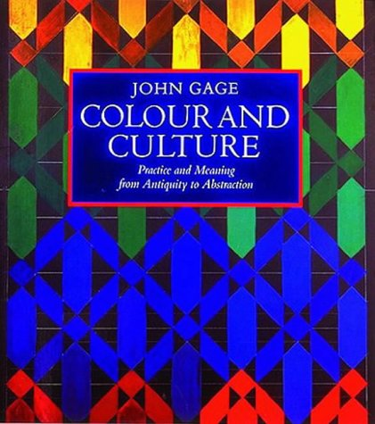 Colour and Culture: Practice and Meaning from Antiquity to Abstraction por John Gage