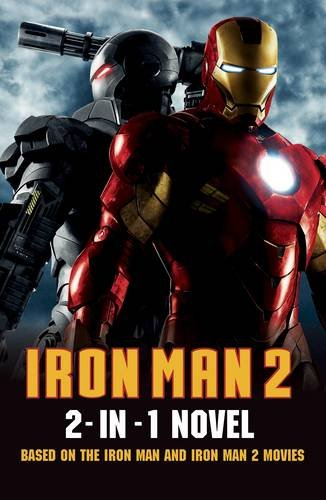 Iron Man : +, Iron Man 2 : 2-in-1 novel : the stories of the Iron Man and Iron Man 2 movies.