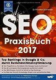 SEO Praxisbuch 2017: Top Rankings in Google & Co. durch Suchmaschinenoptimierung