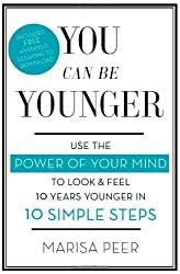 You Can Be Younger: Use the power of your mind to look and feel 10 years younger in 10 simple steps by Peer, Marisa (April 3, 2014) Paperback