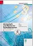 Wirtschaft und Recht für Techniker/innen IV HTL inkl. Übungs-CD-ROM