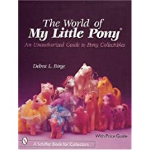 The World of My Little Pony, an Unauthorized Guide for Collectors: The Unauthorized Guide to Pony Collectibles