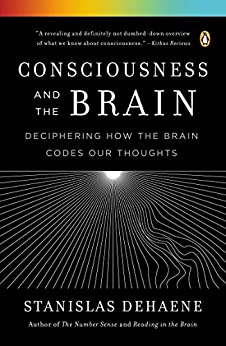 Consciousness and the Brain: Deciphering How the Brain Codes Our Thoughts von [Dehaene, Stanislas]