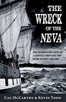 The Wreck of the Neva:  The Horrifying Fate of a Convict Ship and the Women Aboard by [McCarthy, Cal, Todd, Kevin]