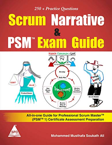 Scrum Narrative and PSMTM Exam Guide: All-in-one Guide for Professional Scrum MasterTM (PSMTM 1) Certificate Assessment Preparation