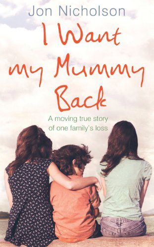 I Want My Mummy Back: A Moving True Story of One Family's Loss