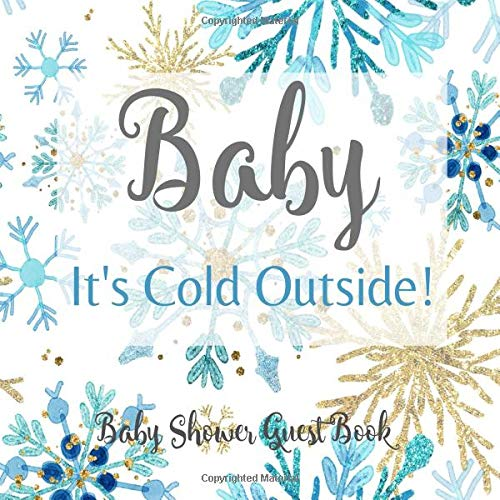 Baby It's Cold Outside! Baby Shower Guest Book: for Boy Blue Silver & Gold Snowflake Winter Wonderland Welcome Baby Sign in Guestbook, Advice for Parents with Gift Log (Baby Its Cold Outside)