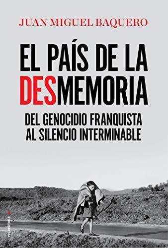 El país de la desmemoria: Del genocidio franquista al silencio interminable (Eldiario.es) por Juan Miguel Baquero