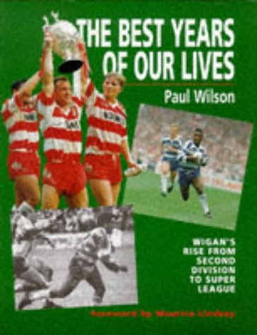 The Best Years of Our Lives: Wigan's Rise from Second Division to Super League por Paul Wilson