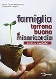 Scarica Libro Famiglia terreno buono di misericordia Incontri per Gruppi familiari (PDF,EPUB,MOBI) Online Italiano Gratis