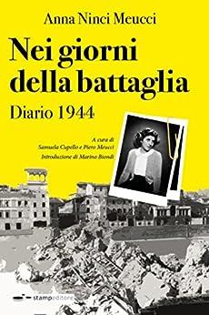 Nei giorni della battaglia: Diario 1944 (Ars Memoriae Vol. 5) di [Ninci Meucci, Anna]