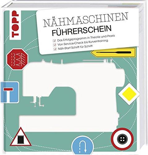 Preisvergleich Produktbild Nähmaschinen-Führerschein: Das Erfolgsprogramm in Theorie und Praxis. Von Servicecheck bis Kurventraining. Näh-Start Schritt für Schritt