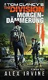Tom Clancy's The Division: Morgendämmerung: Roman zum Game