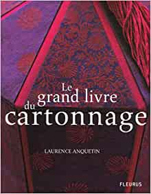 Amazon.fr - Le grand livre du cartonnage - Laurence