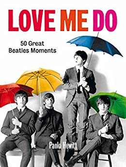 Love Me Do: 50 Great Beatles Moments by [Hewitt, Paolo]