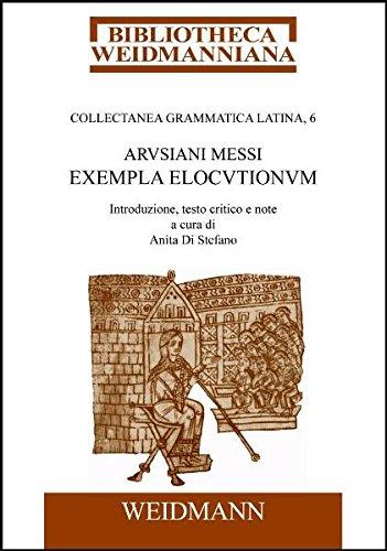 Arusiani Messi Exempla elocutionum: Introduzione, testo critico e note a cura di Anita Di Stefano. (Bibliotheca Weidmanniana)