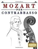 Mozart Per Contrabbasso: 10 Pezzi Facili Per Contrabbasso Libro Per Principianti