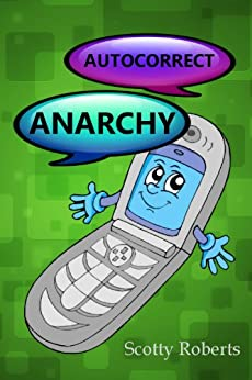 Autocorrect Anarchy - The funniest text message mishaps ever! by [Roberts, Scotty]