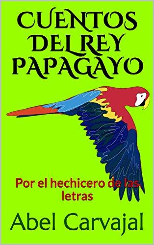 CUENTOS DEL REY PAPAGAYO por Abel Carvajal