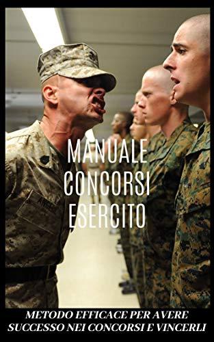 Concorso accademia militare esercito. Manuale prove concorsuali : Strategie per vincere concorsi pianificando tutte le prove concorsuali.