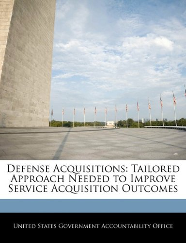 Defense Acquisitions: Tailored Approach Needed to Improve Service Acquisition Outcomes
