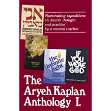1: The Aryeh Kaplan Anthology: Illuminating Expositions on Jewish Thought and Practice by a Revered Teacher