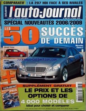 AUTO JOURNAL (L') [No 696] du 13/04/2006 - special nouveautes 2006- 2009 - les 50 succes de demain - mercedes classe e , renault twingo, vw golf - la 207 hdi face a sesrivales