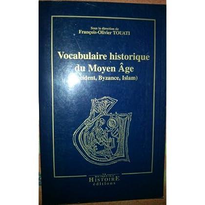 Vocabulaire historique du Moyen Age (Occident, Byzance, Islam)