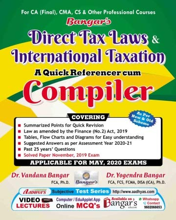Bangar's Quick Referencer cum Compiler Direct Tax Laws and International Taxation Old and New Syllabus both for CA Final By Dr. Yogendra Bangar Dr. Vandana Bangar Applicable for May 2020 Exam