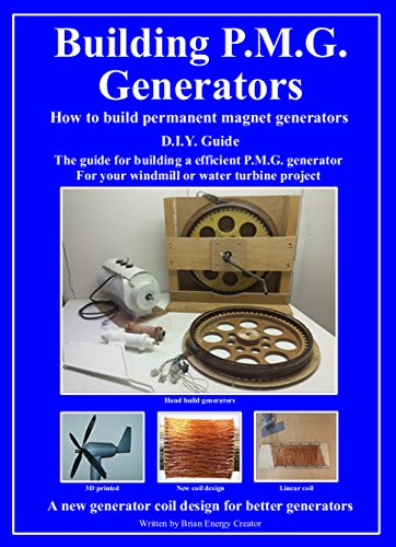 Building P.M.G. Generators.: How to build permanent magnet generators D.I.Y. Guide The guide for building a efficient P.M.G. generator For your windmill or water turbine project (English Edition) -