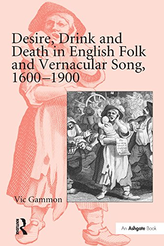 Desire, Drink and Death in English Folk and Vernacular Song, 1600-1900 (English Edition)