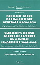Saussure's Second Course of Lectures on General Linguistics (1908-1909): From the Notebooks of Albert Riedlinger and Charles Patois/Deuxieme Cours De ... d'apres les cahiers d'Albert Riedlinger