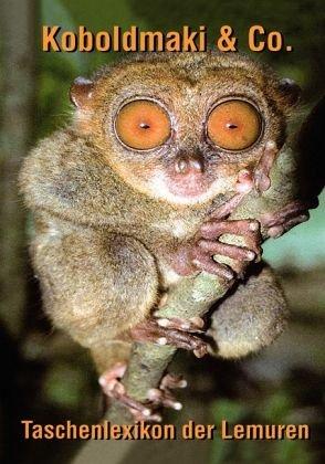 Koboldmaki & Co.: Das Taschenlexikon der Lemuren