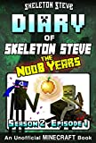 Diary of Minecraft Skeleton Steve the Noob Years - Season 2 Episode 1 (Book 7): Unofficial Minecraft Books for Kids, Teens, & Nerds - Adventure Fan Fiction ... Collection - Skeleton Steve the Noob Years)