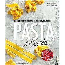 Pasta e basta!: 100 Nudelsorten, 100 Saucen, 1000 Kombinationen