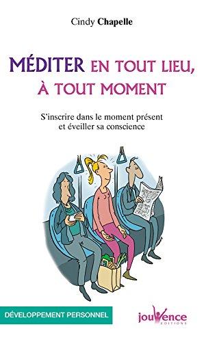 Méditer en tout lieu, à tout moment : S'inscrire dans le moment présent et éveiller sa conscience par From Editions Jouvence