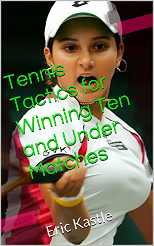 Tennis Tactics for Winning Ten and Under Matches: Eric Kastle (English Edition) por Eric Kastle