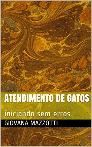 Atendimento de gatos: iniciando sem erros (Portuguese Edition) por Giovana Mazzotti