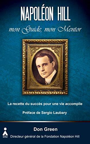 Napoléon Hill, mon guide, mon mentor: La recette du succès pour une vie accomplie par Don Green