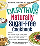 The Everything Naturally Sugar-Free Cookbook: Includes: Apple Cinnamon Waffles, Chicken Lettuce Wraps, Tomato and Goat Cheese Pastries, Peanut Butter Pumpkin Éclairs and hundreds more!