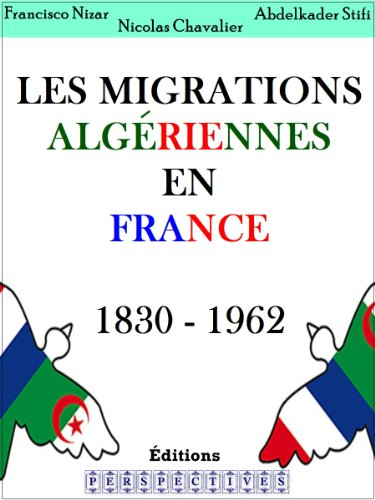 Les migrations Algériennes en France 1830 - 1962 par Francisco Nizar