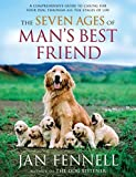 The Seven Ages of Man's Best Friend: A Comprehensive Guide to Caring for Your Dog Through All the Stages of Life by Jan Fennell (2007-07-03) - Jan Fennell