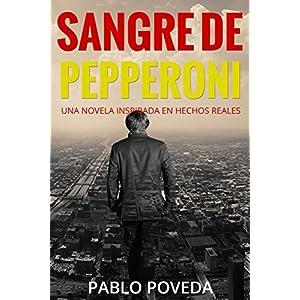 Sangre de Pepperoni: Una novela inspirada en hechos reales