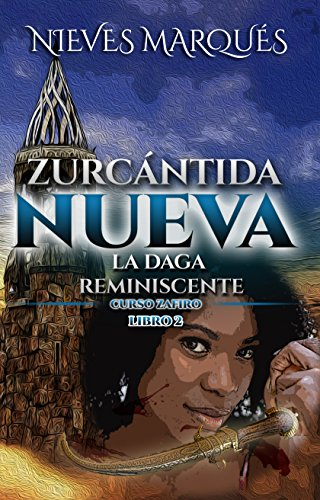 Zurcántida Nueva: La Daga Reminiscente. Curso Zafiro. Libro 2