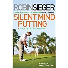 Silent Mind Putting How to Play Golf with the Mind of a Winner {{ SILENT MIND PUTTING HOW TO PLAY GOLF WITH THE MIND OF A WINNER }} By Sieger, Robin ( AUTHOR) Apr-04-2013